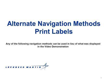 1 Alternate Navigation Methods Print Labels Any of the following navigation methods can be used in lieu of what was displayed in the Video Demonstration.