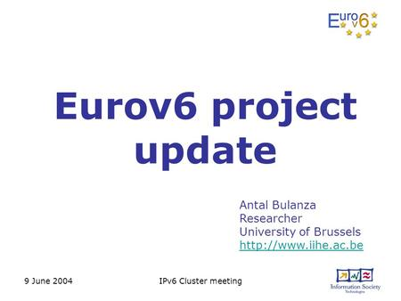 9 June 2004IPv6 Cluster meeting Eurov6 project update Antal Bulanza Researcher University of Brussels