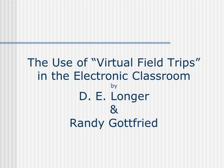 "The Use of ""Virtual Field Trips"" in the Electronic Classroom by D. E. Longer & Randy Gottfried."