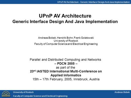 UPnP AV Architecture - Generic Interface Design And Java Implementation Andreas BobekUniversity of Rostock Faculty of Computer Science and Electrical Engineering.