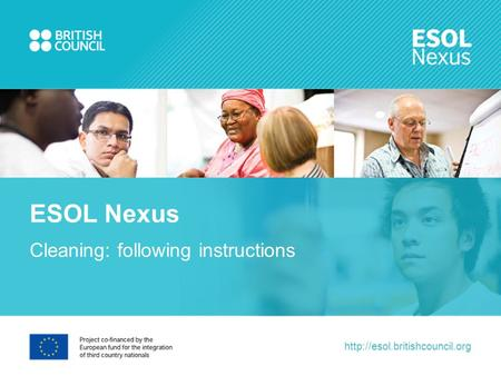 Cleaning: following instructions ESOL Nexus.