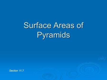 Surface Areas of Pyramids Section 11.7. Find the Surface Area… Find the surface area of a cylinder with a diameter of 10cm and a height of 15cm.