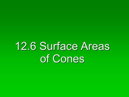 12.6 Surface Areas of Cones. Objectives  Find lateral areas of cones.  Find surface areas of cones.
