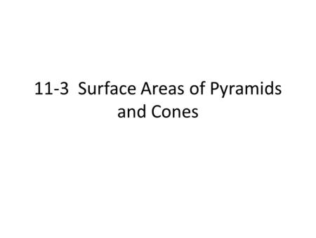 11-3 Surface Areas of Pyramids and Cones. Pyramids A pyramid is a polyhedron in which one face (the base) can be any polygon and the other faces (the.