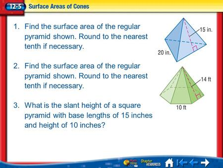 Lesson 5 Menu 1.Find the surface area of the regular pyramid shown. Round to the nearest tenth if necessary. 2.Find the surface area of the regular pyramid.