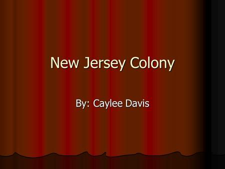 New Jersey Colony By: Caylee Davis. Trades/Farming Milliner. Sells fabric that can be made into clothing. Also things like shirts, aprons, caps, hats.
