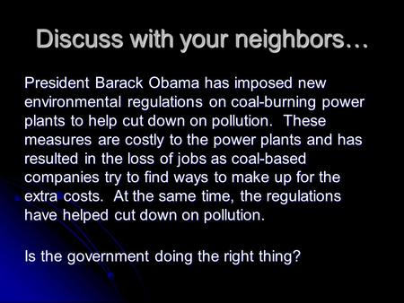 Discuss with your neighbors… President Barack Obama has imposed new environmental regulations on coal-burning power plants to help cut down on pollution.