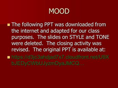 MOOD The following PPT was downloaded from the internet and adapted for our class purposes. The slides on STYLE and TONE were deleted. The closing activity.