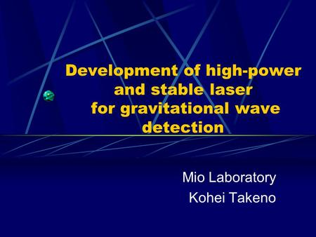 Development of high-power and stable laser for gravitational wave detection Mio Laboratory Kohei Takeno.