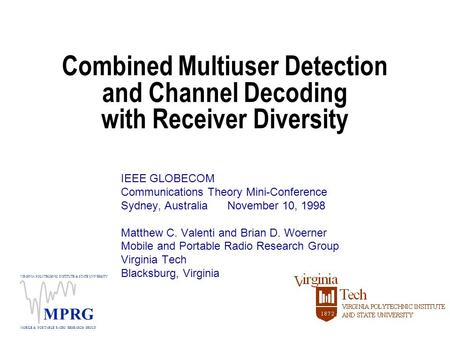 VIRGINIA POLYTECHNIC INSTITUTE & STATE UNIVERSITY MOBILE & PORTABLE RADIO RESEARCH GROUP MPRG Combined Multiuser Detection and Channel Decoding with Receiver.