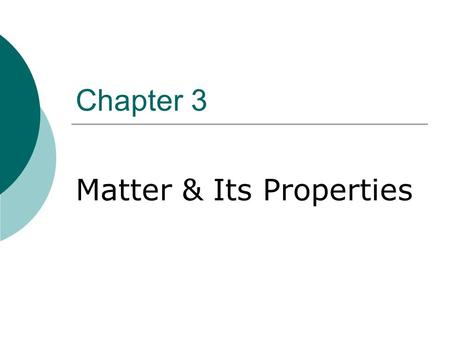 Chapter 3 Matter & Its Properties. Volume and Mass  Volume: amount of 3-D space an object occupies; all matter has volume  Mass: measure of the amount.