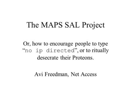 "The MAPS SAL Project Or, how to encourage people to type "" no ip directed "", or to ritually desecrate their Proteons. Avi Freedman, Net Access."