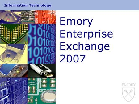 Information Technology Emory Enterprise Exchange 2007.