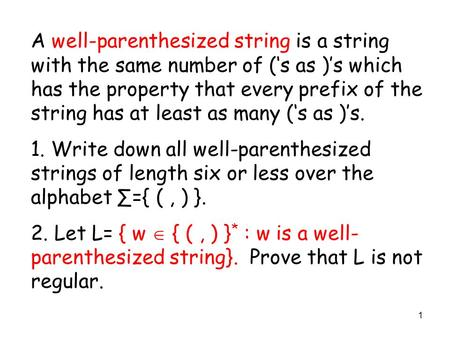 1 A well-parenthesized string is a string with the same number of ('s as )'s which has the property that every prefix of the string has at least as many.