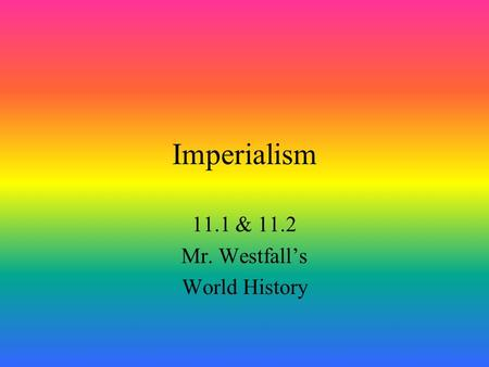 Imperialism 11.1 & 11.2 Mr. Westfall's World History.