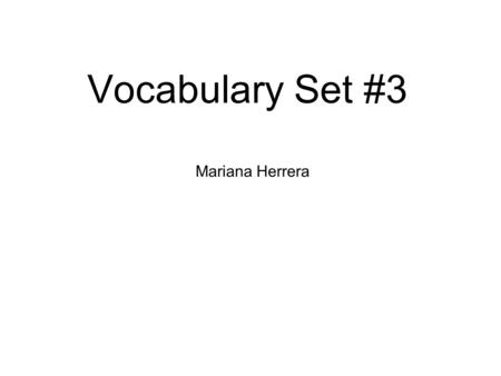 Mariana Herrera Vocabulary Set #3. 1. Inhabit v. – to live in the area 2. Resource n. – a source of supply or materials 3. Herd v. – to gather and take.