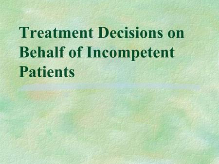 Treatment Decisions on Behalf of Incompetent Patients.
