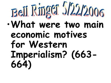 What were two main economic motives for Western Imperialism? (663- 664)