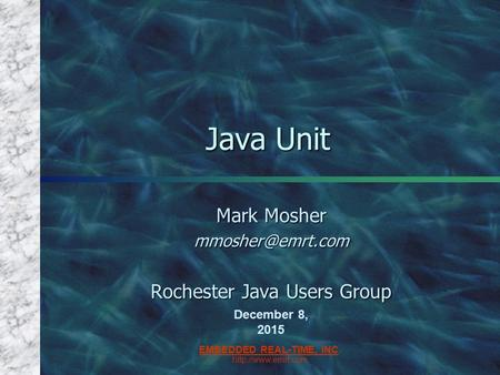 EMBEDDED REAL-TIME, INC.  December 8, 2015 Java Unit Mark Mosher Rochester Java Users Group.