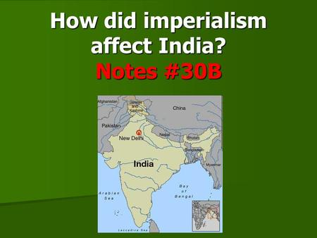 How did imperialism affect India? Notes #30B. The British, starting with the British East India Company, controlled India for over 200 years. The British,