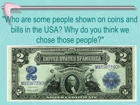 Who are some people shown on coins and bills in the USA? Why do you think we chose those people?