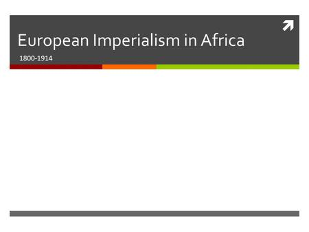  European Imperialism in Africa 1800-1914. African History Review  3000 B.C.-1400's A.D.  African civilizations/ cultures develop with little interference.