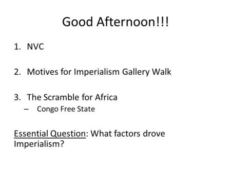 Good Afternoon!!! NVC Motives for Imperialism Gallery Walk