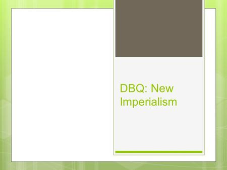 DBQ: New Imperialism. Todays DBQ 35 Point Assignment Due at beginning of next class May be typed or hand written May Work with Partner or alone to create.