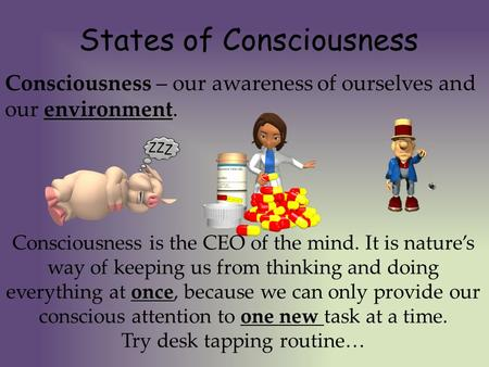 Consciousness – our awareness of ourselves and our environment. States of Consciousness Consciousness is the CEO of the mind. It is nature's way of keeping.