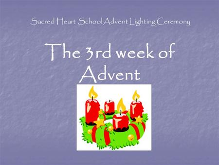 Sacred Heart School Advent Lighting Ceremony The 3rd week of Advent.