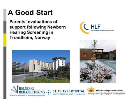 A Good Start Parents' evaluations of support following Newborn Hearing Screening in Trondheim, Norway.