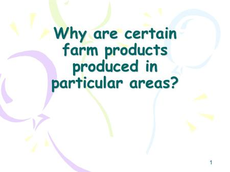 Why are certain farm products produced in particular areas?