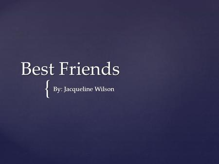 { Best Friends By: Jacqueline Wilson.  Gemma and Alice are best friends they were born on the same day in the same hospital. But when they find out that.