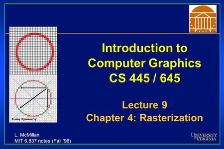 Introduction to Computer Graphics CS 445 / 645 Lecture 9 Chapter 4: Rasterization L. McMillan MIT 6.837 notes (Fall '98)