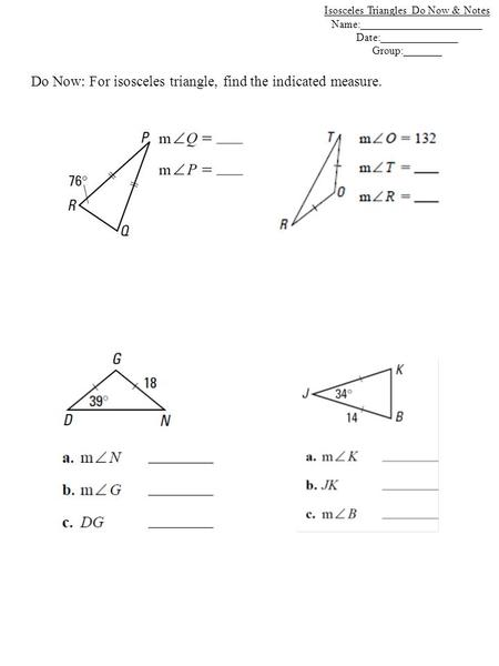 Do Now: For isosceles triangle, find the indicated measure. Isosceles Triangles Do Now & Notes Name:______________________ Date:______________ Group:_______.