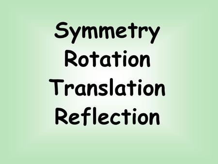 Symmetry Rotation Translation Reflection. Symmetry.