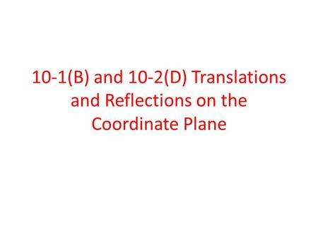 10-1(B) and 10-2(D) Translations and Reflections on the Coordinate Plane.