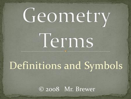 Definitions and Symbols © 2008 Mr. Brewer. A flat surface that never ends.