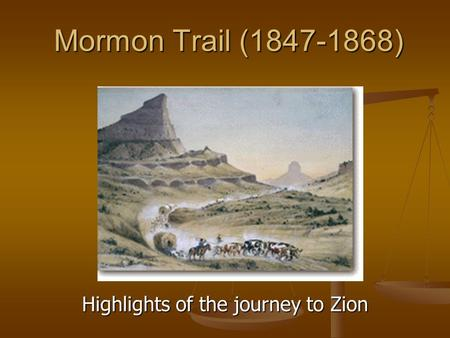 Mormon Trail (1847-1868) Highlights of the journey to Zion.