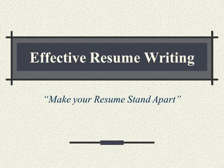 "Effective Resume Writing ""Make your Resume Stand Apart"""