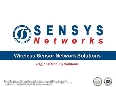 Wireless Sensor Network Solutions Regional Mobility Solutions Sensys Networks and the Sensys Networks logo are trademarks of Sensys Networks, Inc. Other.