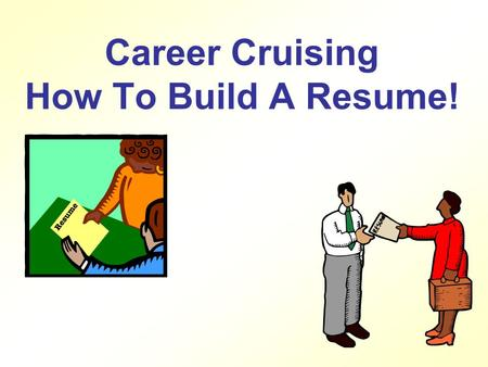 Career Cruising How To Build A Resume! What is a Resume? According to Alison Doyle, a resume is a written document that describes your education, work.