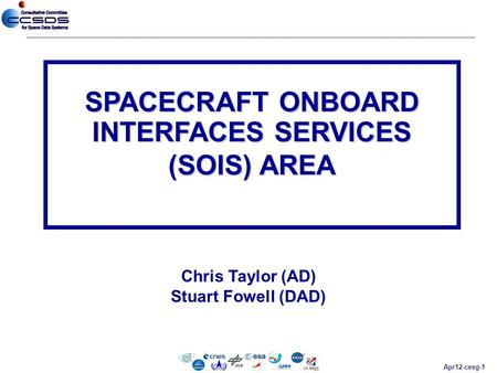 Apr12-cesg-1 Chris Taylor (AD) Stuart Fowell (DAD) SPACECRAFT ONBOARD INTERFACES SERVICES (SOIS) AREA.