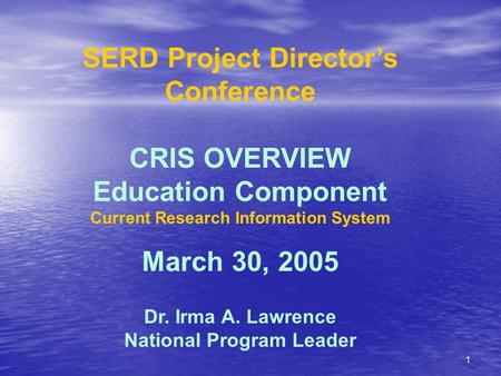 1 SERD Project Director's Conference CRIS OVERVIEW Education Component Current Research Information System March 30, 2005 Dr. Irma A. Lawrence National.