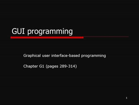1 GUI programming Graphical user interface-based programming Chapter G1 (pages 289-314)