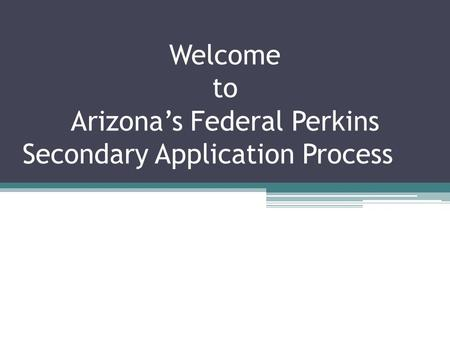 Welcome to Arizona's Federal Perkins Secondary Application Process.