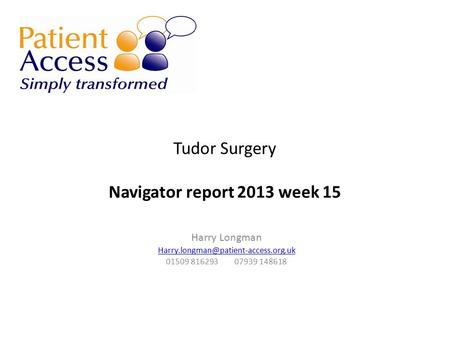 Tudor Surgery Navigator report 2013 week 15 Harry Longman 01509 816293 07939 148618.