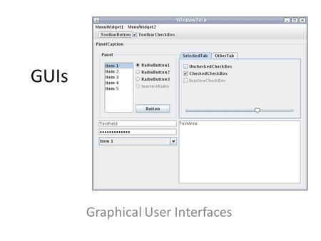 GUIs Graphical User Interfaces. Everything coming together Known: – Inheritance – Interfaces – Abstract classes – Polymorphism – Exceptions New: – Events.