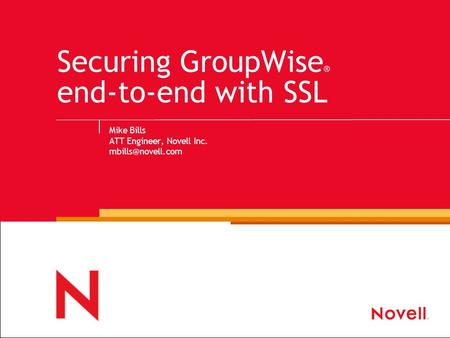 Securing GroupWise ® end-to-end with SSL Mike Bills ATT Engineer, Novell Inc.