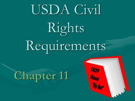 USDA Civil Rights Requirements Chapter 11. Introduction Civil Rights Regulations are intended to assure that benefits of CACFP are made available to all.